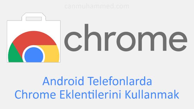 Android Telefonlarda Chrome Eklentilerini Kullanmak